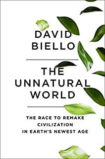 Book Cover: The Unnatural World: The Race to Remake Civilization in Earth's Newest Age