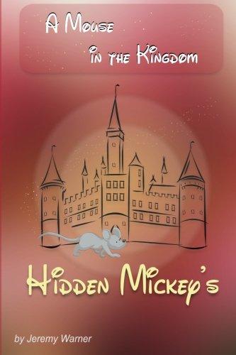 Hidden Mickeys: A Mouse in the Kingdom: Hidden Mickeys (Volume 1)