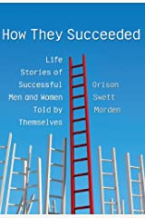 How They Succeeded: Life Stories of Successful Men and Women Told by Themselves (LvMI) Kindle Edition