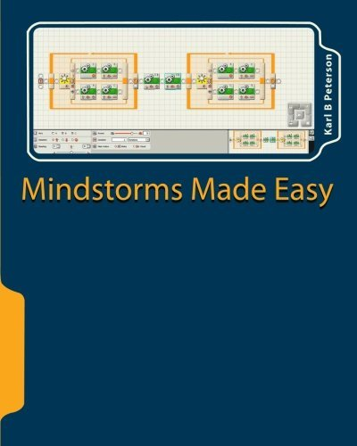 Mindstorms Made Easy: beginning lessons on programming in NXT-G by Karl B Peterson (2011-02-01)