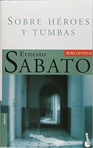 Sobre heroes y tumbas (Spanish Edition): Ernesto Sabato: 9788432216473: Amazon.com: Books