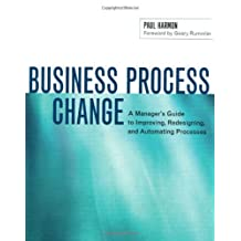 Business Process Change: A Manager's Guide to Improving, Redesigning, and Automating Processes (The Morgan Kaufmann Series in Data Management Systems) by Paul Harmon (2003-01-01)