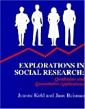 Explorations in Social Research : Qualitative and Quantitative Applications, Kohl, Jeanne and Reisman, Jane, 0935732330