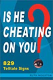 Is He Cheating on You? 829 Telltale Signs