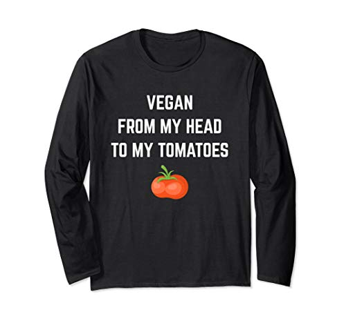 (Vegan From My Head To My Tomatoes Long Sleeve T-Shirt)