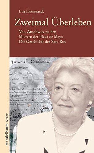 Zweimal Überleben: Von Auschwitz zu den Müttern der Plaza de Mayo. Die Geschichte der Sara Rus