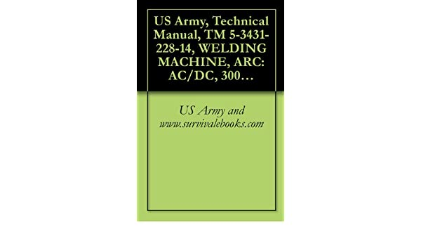 us army technical manual tm 5 3431 228 14 welding machine arc rh amazon com Person Welding Manual Automatic Welding