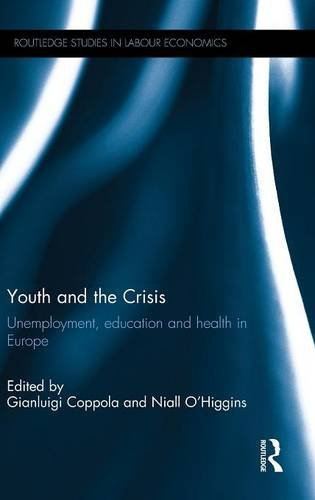 Youth and the Crisis: Unemployment, education and health in Europe (Routledge Studies in Labour Economics)
