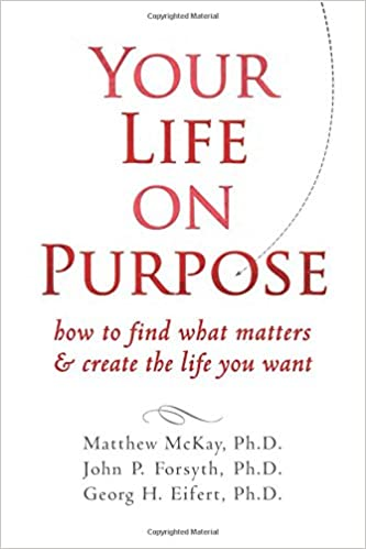 Your Life On Purpose How To Find What Matters And Create The Life