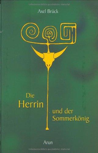 Die Herrin und der Sommerkönig: Eine Geschichte von Liebe, Lust und Tod