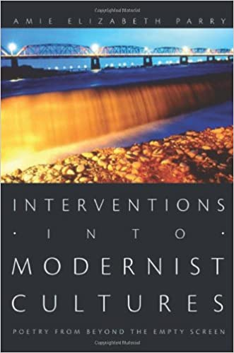 Interventions into Modernist Cultures: Poetry from Beyond the Empty Screen (Perverse Modernities)