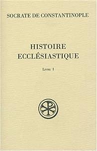 Histoire Ecclésiastique : Livre 1 par  Socrate de Constantinople