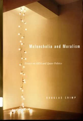 Melancholia and Moralism: Essays on AIDS and Queer Politics (The MIT Press)