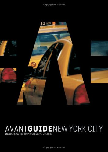 Avant-Guide New York City: Insiders' Guide to Progressive Culture (Avant-Guide New York City: Insiders' Guide for Urban Adventures)