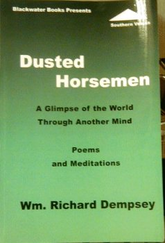 Dusted Horsemen: A Glimpse of the World through Another Mind; Poems and Meditations