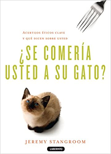 ¿Se comería usted a su gato?: Acertijos éticos clave y qué dicen sobre usted Biblioteca del Laberinto: Amazon.es: Jeremy Stangroom: Libros