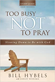Book Too Busy Not to Pray Study Guide: Slowing Down to Be With God