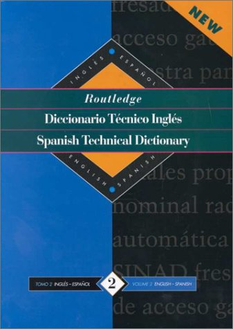 Routledge Spanish Technical Dictionary Diccionario tecnico inges: Volume 2: English-Spanish/ingles-Espanol: Volume 1 (Routledge Bilingual Specialist Dictionaries)
