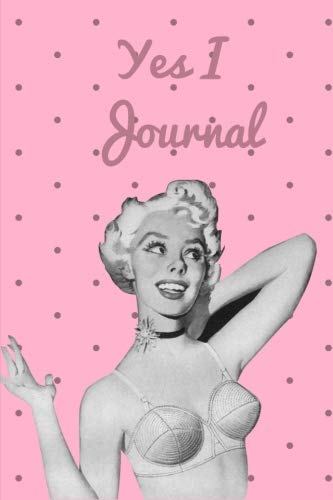 Yes I Journal: Vintage Pin Up Girl Diary: 6 x 9 Blank 100 Pages Lined Planner for Keeping a Personal Reflection, Sketching or Jotting Down Favorite ... Writing Ideas for -