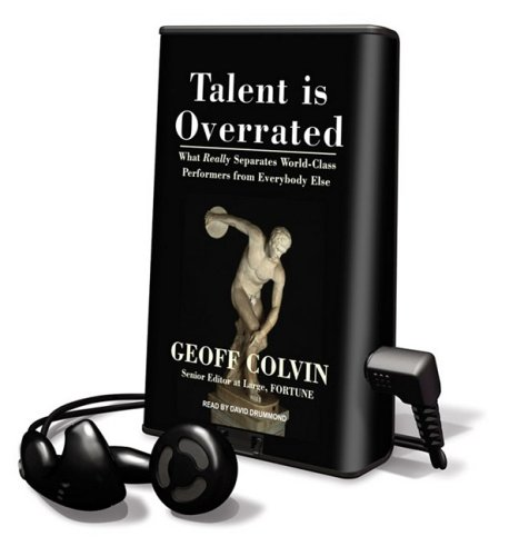 Talent Is Overrated, What Really Separates World-Class Performers from Everybody Else: Library Edition (Playaway Adult Nonfiction)