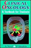 Clinical Oncology : A Textbook for Students, Neal, Anthony J. and Hoskin, Peter J., 0340594365