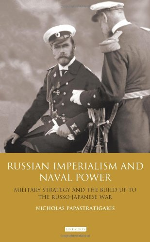 Russian Imperialism and Naval Power: Military Strategy and the Build-Up to the Russo-Japanese War (International Library of Twentieth Century History)