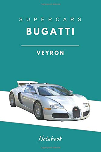 SuperCars Bugatti Veyron Notebook: The Best SuperCars Models, Supercar Revolution The Fastest Cars Of All Time, Lined Notebook(110 Pages, Blank, 6 x 9) por Diverse Notebook