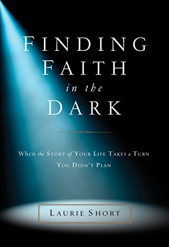 Finding Faith in the Dark: When the Story of Your Life Takes a Turn You Didn't Plan