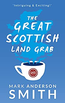 The Great Scottish Land Grab: The Complete Trilogy (English Edition) de [Smith, Mark Anderson]
