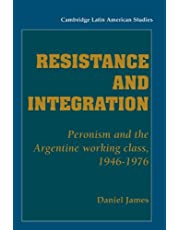 Resistance and Integration: Peronism and the Argentine Working Class, 1946–1976