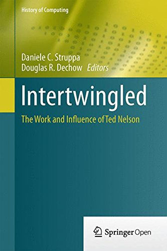 Intertwingled: The Work and Influence of Ted Nelson (History of Computing): Douglas R. Dechow, Daniele C. Struppa: 9783319169248: Amazon.com: Books