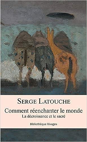 Amazon Fr Comment Reenchanter Le Monde La Decroissance Et Le Sacre Latouche Serge Breda Lidia Livres