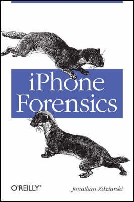 [iPhone Forensics: Recovering Evidence, Personal Data, and Corporate Assets] (By: Jonathan Zdziarski) [published: September, 2008]