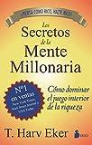 Los Secretos de la Mente Millonaria: Como Dominar el Juego Interior de A Riqueza = Secrets of the Millionaire Mind