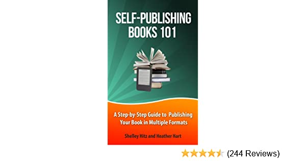 Self publishing books 101 a step by step guide to publishing your self publishing books 101 a step by step guide to publishing your book in multiple formats author 101 series kindle edition by shelley hitz fandeluxe Choice Image