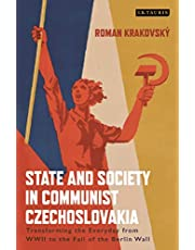 State and Society in Communist Czechoslovakia: Transforming the Everyday from WWII to the Fall of the Berlin Wall