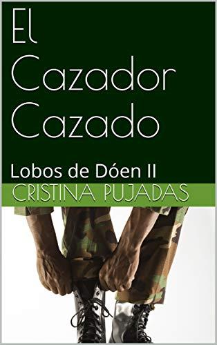 El Cazador Cazado: Lobos de Dóen II (Lobos Dóen nº 2) (Spanish Edition)