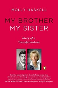 My Brother My Sister: Story of a Transformation by Molly Haskell (2014-07-29)