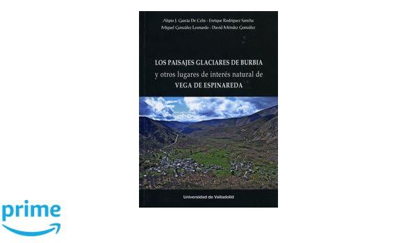 LOS PAISAJES GLACIARES DE BURBIA Y OTROS LUGARES DE INTERÉS NATURAL DE VEGA DE ESPINAREDA: Amazon.es: AA..VV: Libros