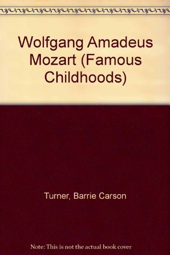 Wolfgang Amadeus Mozart (Famous Childhoods) by Turner, Barrie Carson (2003) Library Binding