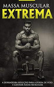 MUSCULAÇÃO E TREINAMENTO: Construção Muscular Extrema, o Programa e Treino Para Ganhar Músculos, Aumentar a Fo