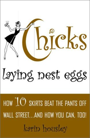 Chicks Laying Nest Eggs : How 10 Skirts Beat the Pants Off Wall Street...And How You Can Too! ebook