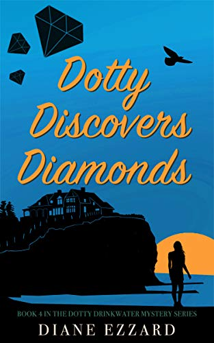 Dotty Discovers Diamonds (The Dotty Drinkwater Mystery series Book 4) by [Ezzard, Diane]