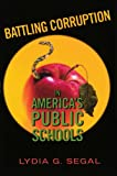 Battling Corruption in America's Public Schools, Lydia G. Segal, 0674017544