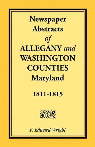 Newspaper Abstracts of Allegany and Washington Counties, 1811-1815 ()