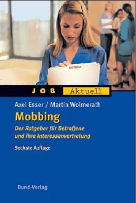 Mobbing. Der Ratgeber für Betroffene und ihre Interessenvertretung Taschenbuch – Januar 2003 Axel Esser Martin Wolmerath Bund Verlag 3766332147