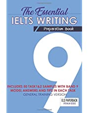 The Essential Ielts Writing Preparation Book: Take Your Writing Skills From Intermediate To Advanced And Target The Band 9. Including 50 Sample Of Task 1 & 2, Exam Tip In Each Practice Test And Vocabulary Lessons -General Training High Score Essay Version