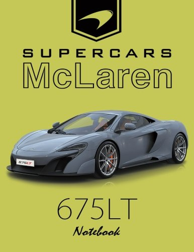 Supercar McLaren 675LT Notebook: for boys & Men, Dream Cars McLaren Journal / Diary / Notebook, Lined Composition Notebook,(8.5 x 11 inches) Large (Volume 2)