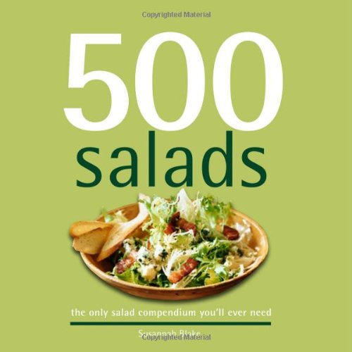 (500 Salads: The Only Salad Compendium You'll Ever Need (500 Series Cookbooks) )