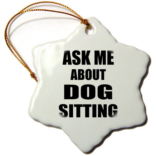 3dRose ORN_161919_1 Ask Me About Dog Sitting Sitter Work Promoting Advertising Dogsitting Promote Job Advert- Snowflake Ornament, Porcelain, 3-Inch (Adverts Best Christmas)